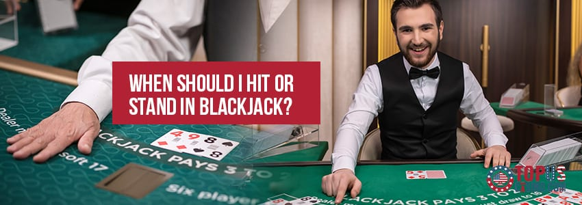 When Should I Hit Or Stand In Blackjack?