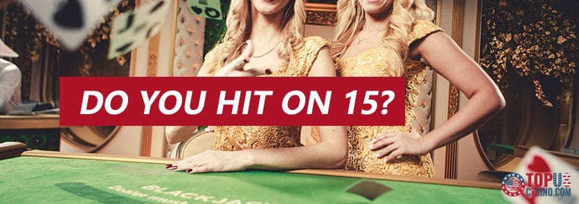 Do You Hit On 15 In Blackjack?